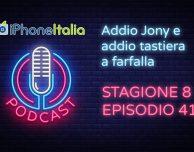 Addio Jony e addio tastiera a farfalla – iPhoneItalia Podcast S08E41