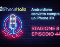 Androidiano convinto compra un iPhone XR – iPhoneItalia Podcast S08E44