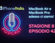 MacBook Air e Pro: adesso ci siamo! – iPhoneItalia Podcast S08E42